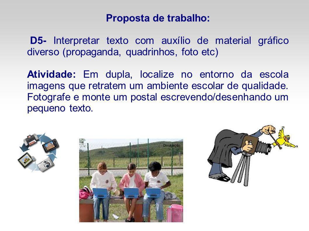 Proposta de trabalho: D5- Interpretar texto com auxílio de material gráfico diverso (propaganda, quadrinhos, foto etc) Atividade: Em dupla, localize n