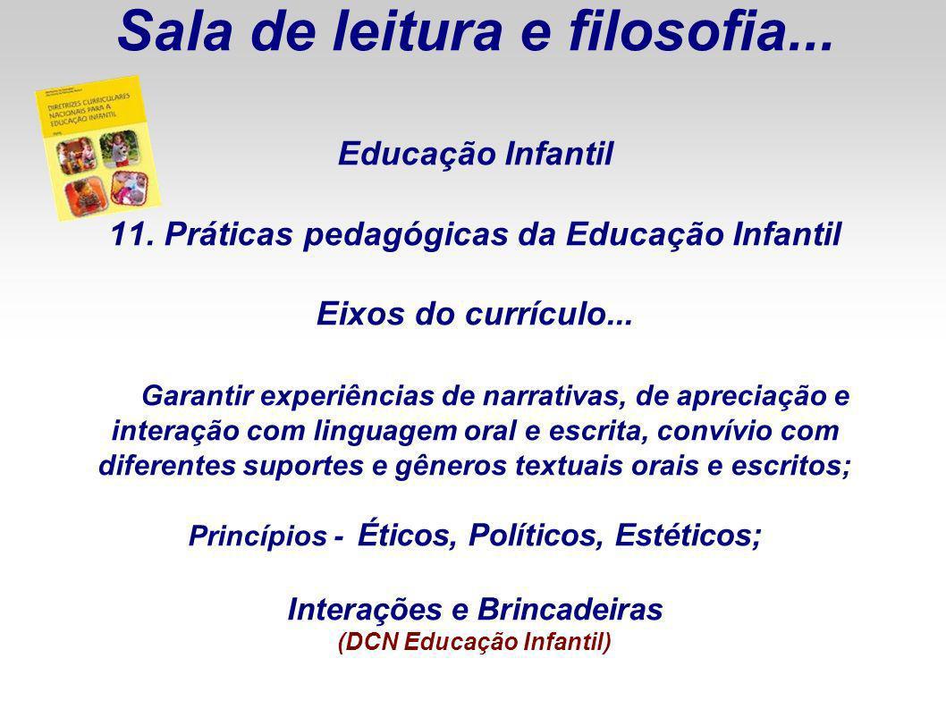 Sala de leitura e filosofia... Educação Infantil 11. Práticas pedagógicas da Educação Infantil Eixos do currículo... Garantir experiências de narrativ