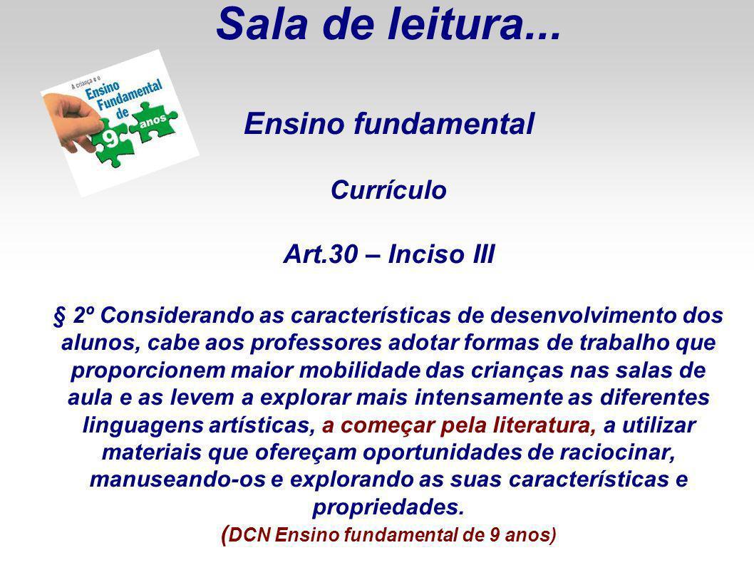 Sala de leitura... Ensino fundamental Currículo Art.30 – Inciso III § 2º Considerando as características de desenvolvimento dos alunos, cabe aos profe