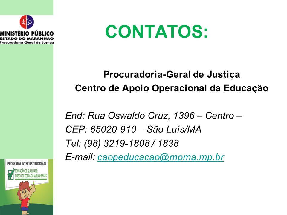 CONTATOS: Procuradoria-Geral de Justiça Centro de Apoio Operacional da Educação End: Rua Oswaldo Cruz, 1396 – Centro – CEP: 65020-910 – São Luís/MA Tel: (98) 3219-1808 / 1838 E-mail: caopeducacao@mpma.mp.brcaopeducacao@mpma.mp.br