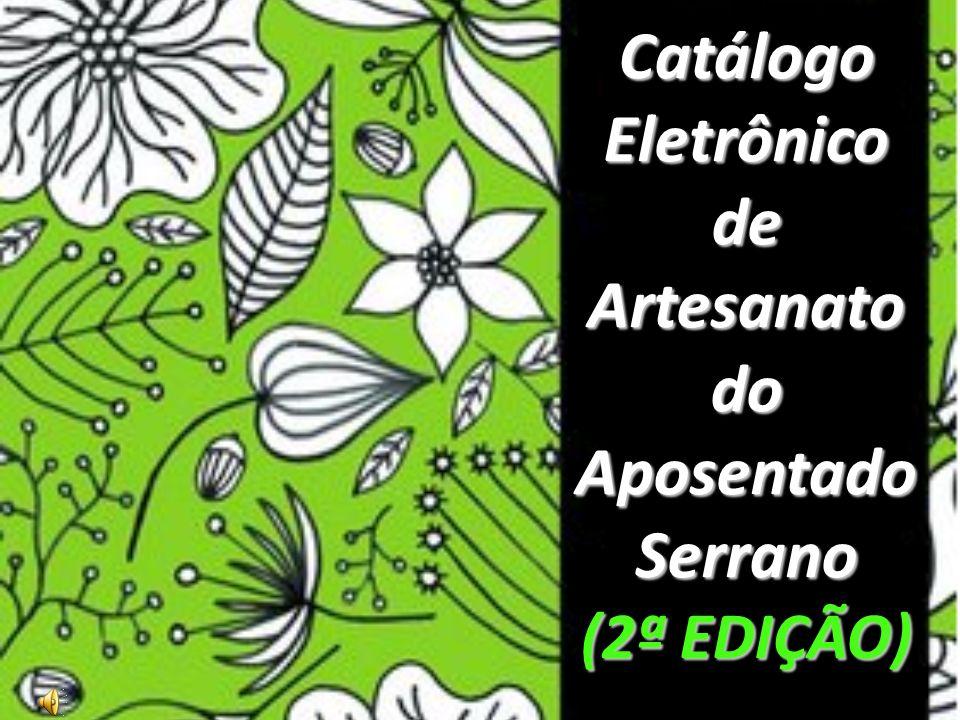 Catálogo Eletrônico de Artesanato do Aposentado Serrano (2ª EDIÇÃO)
