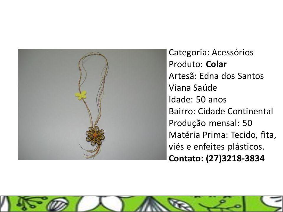 Categoria: Acessórios Produto: Colar Artesã: Edna dos Santos Viana Saúde Idade: 50 anos Bairro: Cidade Continental Produção mensal: 50 Matéria Prima: