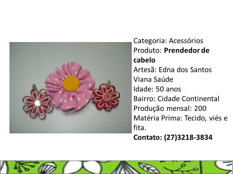 Categoria: Acessórios Produto: Prendedor de cabelo Artesã: Edna dos Santos Viana Saúde Idade: 50 anos Bairro: Cidade Continental Produção mensal: 200