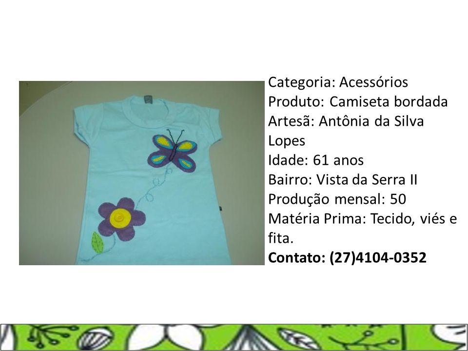Categoria: Acessórios Produto: Camiseta bordada Artesã: Antônia da Silva Lopes Idade: 61 anos Bairro: Vista da Serra II Produção mensal: 50 Matéria Pr
