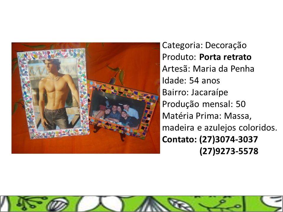 Categoria: Decoração Produto: Porta retrato Artesã: Maria da Penha Idade: 54 anos Bairro: Jacaraípe Produção mensal: 50 Matéria Prima: Massa, madeira