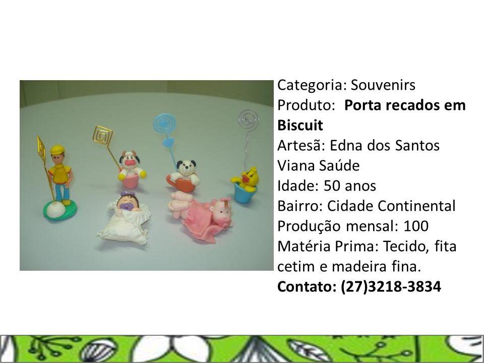 Categoria: Souvenirs Produto: Porta recados em Biscuit Artesã: Edna dos Santos Viana Saúde Idade: 50 anos Bairro: Cidade Continental Produção mensal: