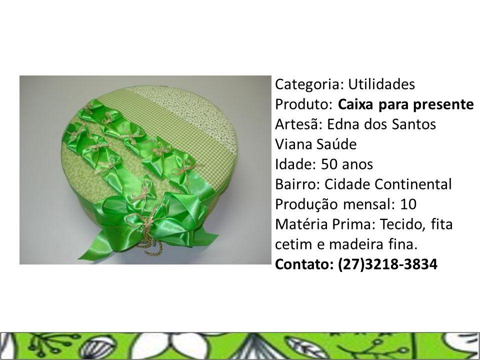 Categoria: Utilidades Produto: Caixa para presente Artesã: Edna dos Santos Viana Saúde Idade: 50 anos Bairro: Cidade Continental Produção mensal: 10 M