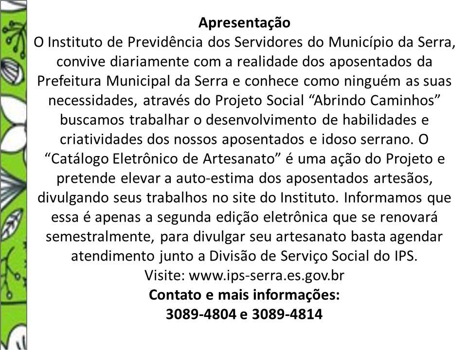 Apresentação O Instituto de Previdência dos Servidores do Município da Serra, convive diariamente com a realidade dos aposentados da Prefeitura Munici