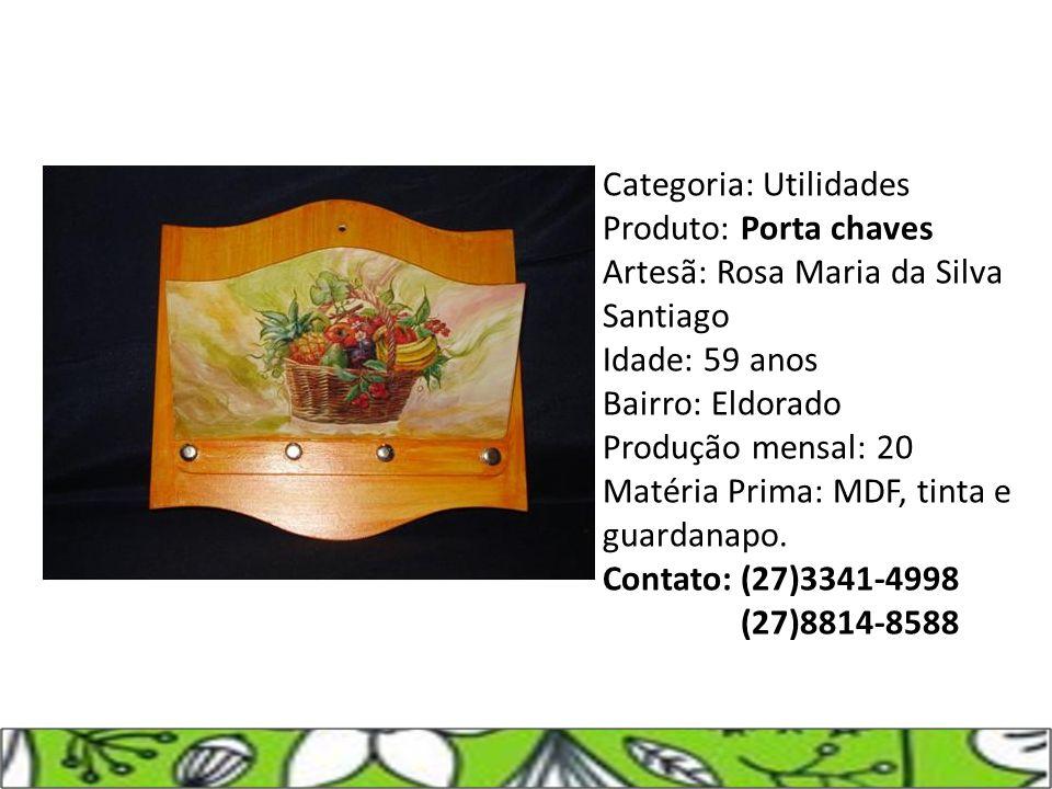 Categoria: Utilidades Produto: Porta chaves Artesã: Rosa Maria da Silva Santiago Idade: 59 anos Bairro: Eldorado Produção mensal: 20 Matéria Prima: MD