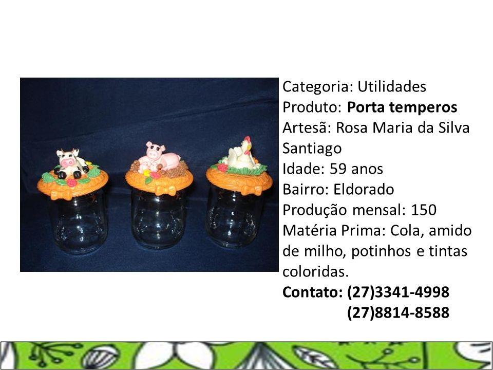 Categoria: Utilidades Produto: Porta temperos Artesã: Rosa Maria da Silva Santiago Idade: 59 anos Bairro: Eldorado Produção mensal: 150 Matéria Prima: