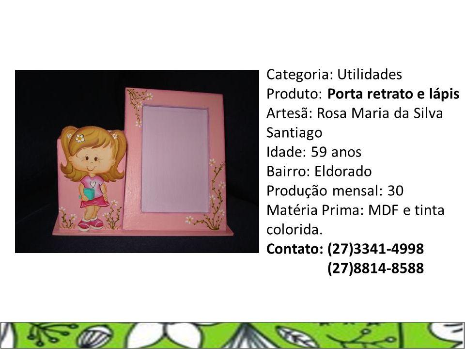 Categoria: Utilidades Produto: Porta retrato e lápis Artesã: Rosa Maria da Silva Santiago Idade: 59 anos Bairro: Eldorado Produção mensal: 30 Matéria