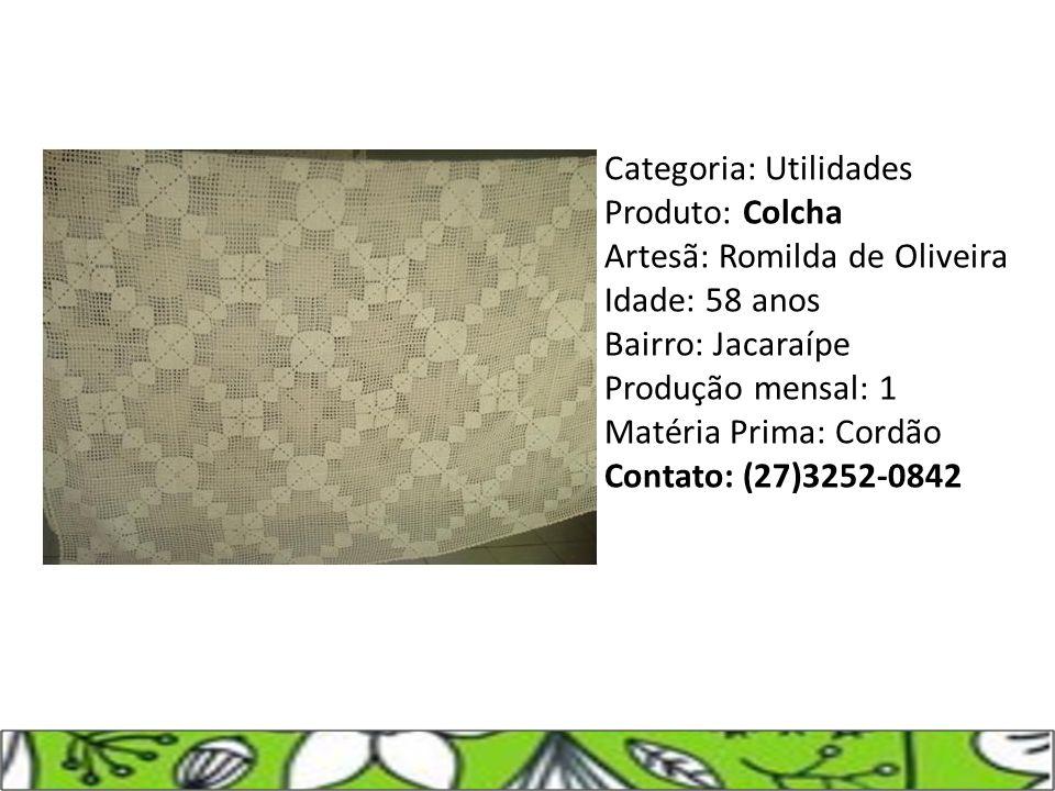 Categoria: Utilidades Produto: Colcha Artesã: Romilda de Oliveira Idade: 58 anos Bairro: Jacaraípe Produção mensal: 1 Matéria Prima: Cordão Contato: (