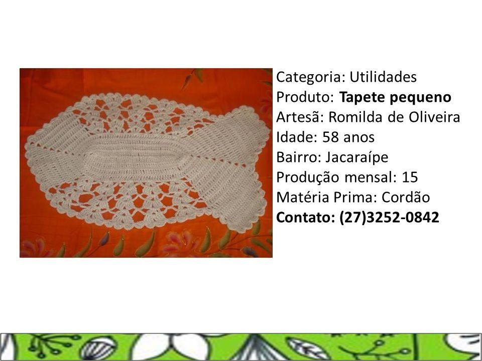 Categoria: Utilidades Produto: Tapete pequeno Artesã: Romilda de Oliveira Idade: 58 anos Bairro: Jacaraípe Produção mensal: 15 Matéria Prima: Cordão C