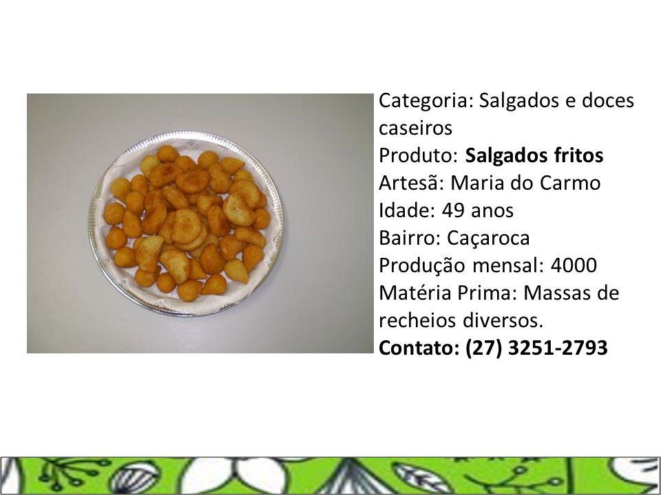 Categoria: Salgados e doces caseiros Produto: Salgados fritos Artesã: Maria do Carmo Idade: 49 anos Bairro: Caçaroca Produção mensal: 4000 Matéria Pri