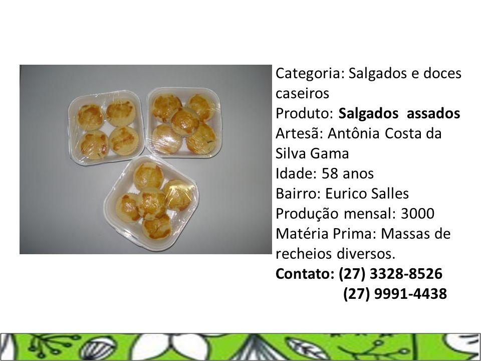 Categoria: Salgados e doces caseiros Produto: Salgados assados Artesã: Antônia Costa da Silva Gama Idade: 58 anos Bairro: Eurico Salles Produção mensa