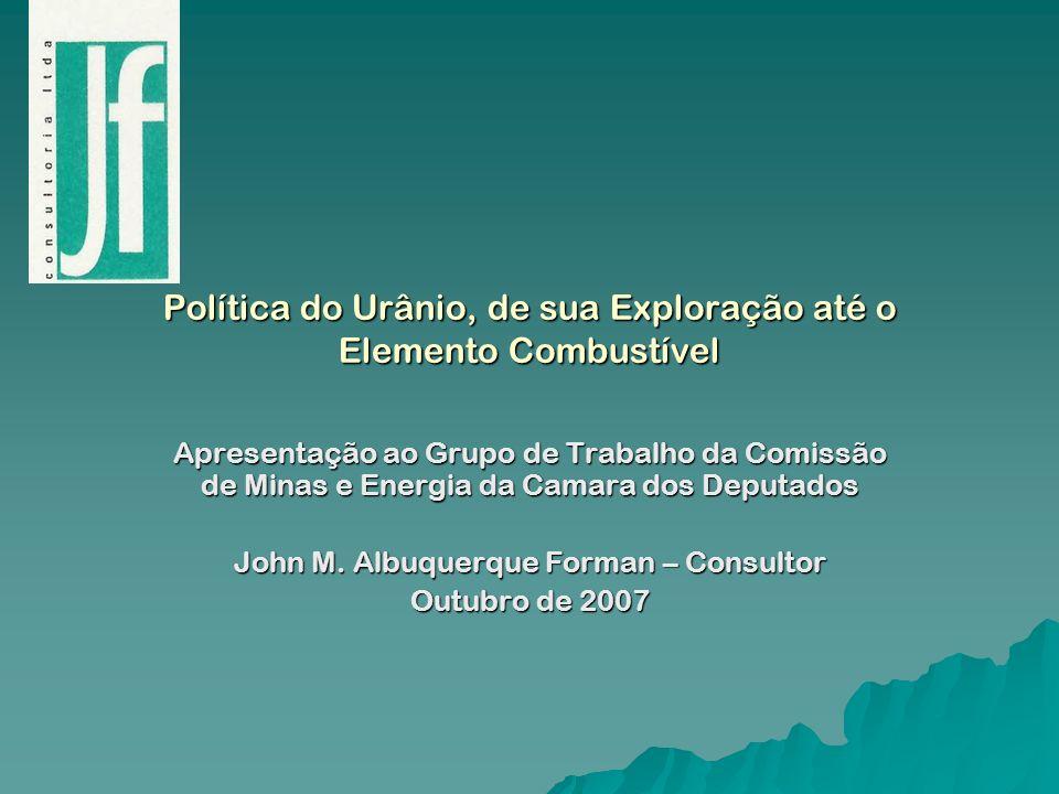 Política do Urânio, de sua Exploração até o Elemento Combustível Apresentação ao Grupo de Trabalho da Comissão de Minas e Energia da Camara dos Deputa