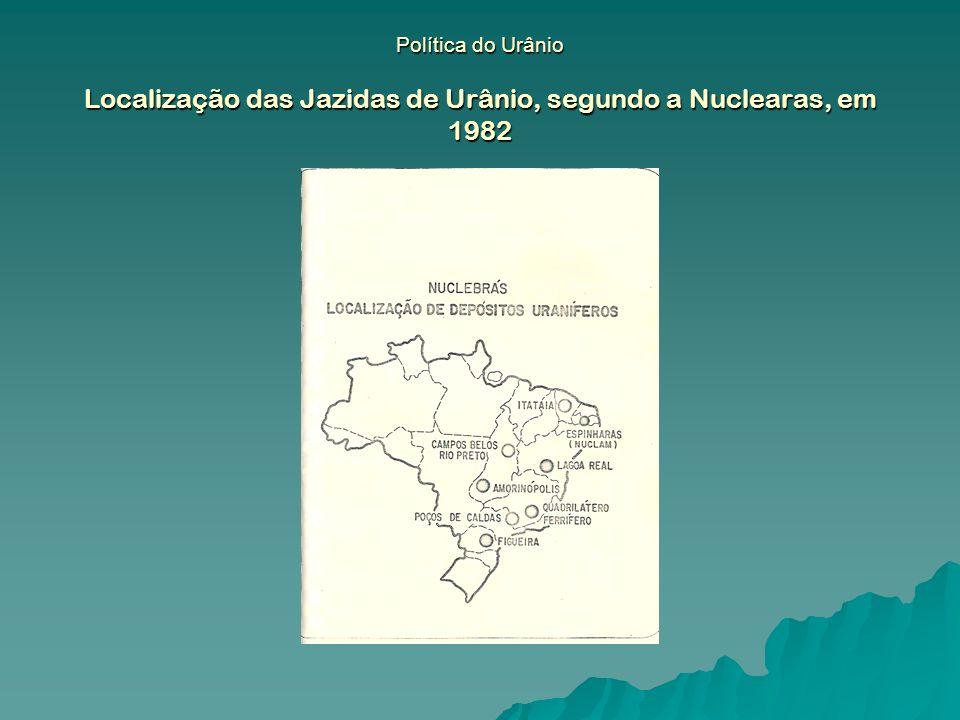 Política do Urânio Localização das Jazidas de Urânio, segundo a Nuclearas, em 1982