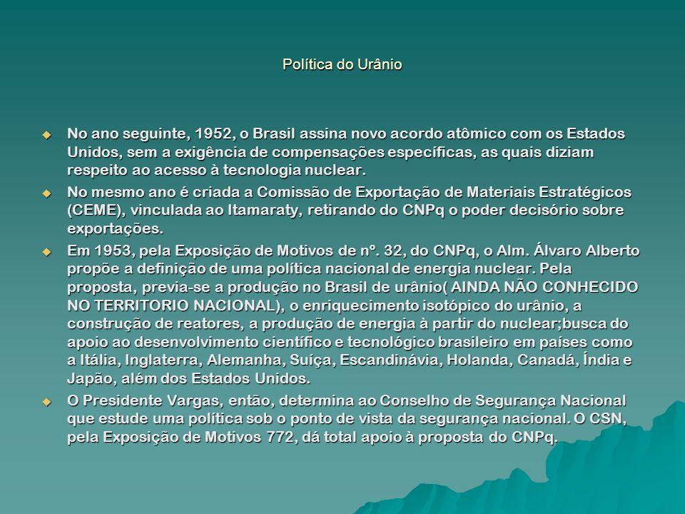 Política do Urânio No ano seguinte, 1952, o Brasil assina novo acordo atômico com os Estados Unidos, sem a exigência de compensações específicas, as q