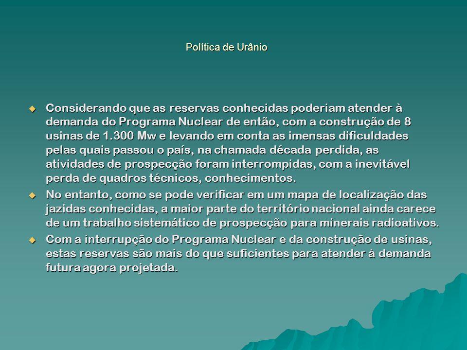 Política de Urânio Considerando que as reservas conhecidas poderiam atender à demanda do Programa Nuclear de então, com a construção de 8 usinas de 1.