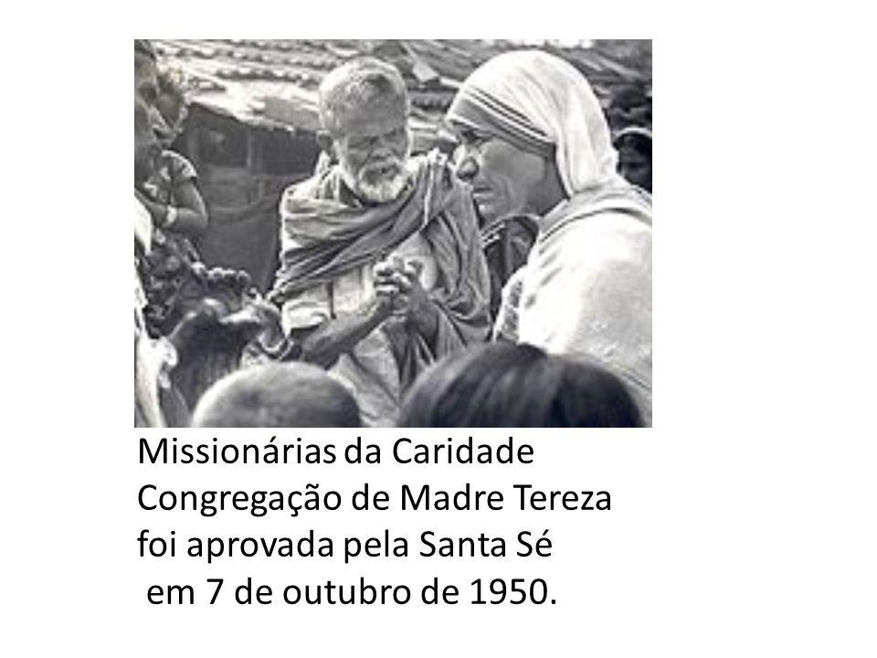 . Missionárias da Caridade Congregação de Madre Tereza foi aprovada pela Santa Sé em 7 de outubro de 1950.