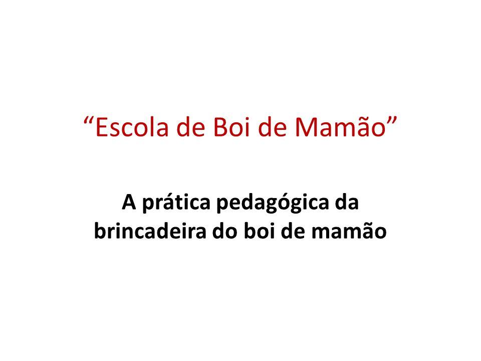 Escola de Boi de Mamão A prática pedagógica da brincadeira do boi de mamão