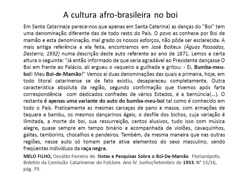 A cultura afro-brasileira no boi Em Santa Catarina(e parece-nos que apenas em Santa Catarina) as danças do