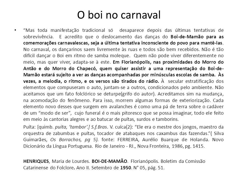 O boi no carnaval Mas toda manifestação tradicional só desaparece depois das últimas tentativas de sobrevivência. E acredito que o deslocamento das da