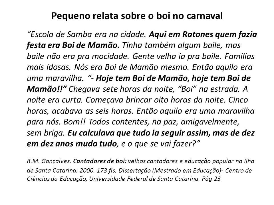 Pequeno relata sobre o boi no carnaval Escola de Samba era na cidade. Aqui em Ratones quem fazia festa era Boi de Mamão. Tinha também algum baile, mas