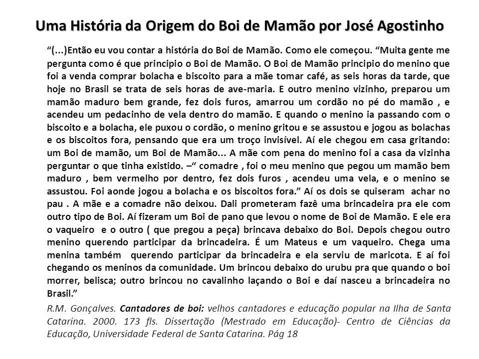Uma História da Origem do Boi de Mamão por José Agostinho (...)Então eu vou contar a história do Boi de Mamão. Como ele começou. Muita gente me pergun
