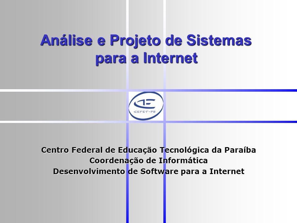 Análise e Projeto de Sistemas para a Internet Centro Federal de Educação Tecnológica da Paraíba Coordenação de Informática Desenvolvimento de Software