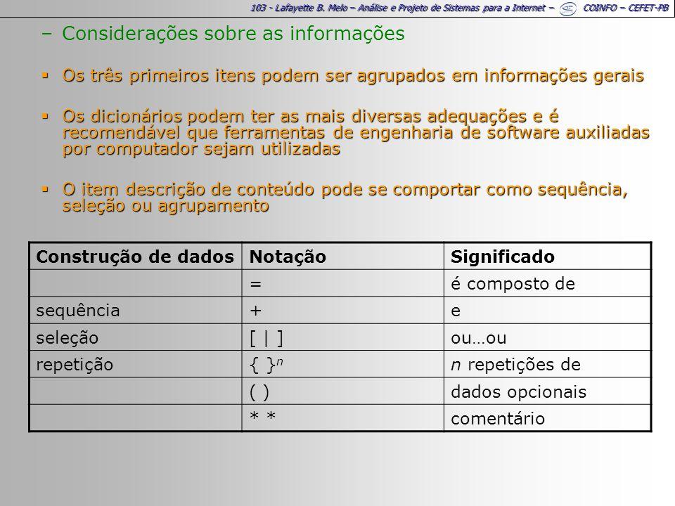 103 - Lafayette B. Melo – Análise e Projeto de Sistemas para a Internet – COINFO – CEFET-PB –Considerações sobre as informações Os três primeiros iten