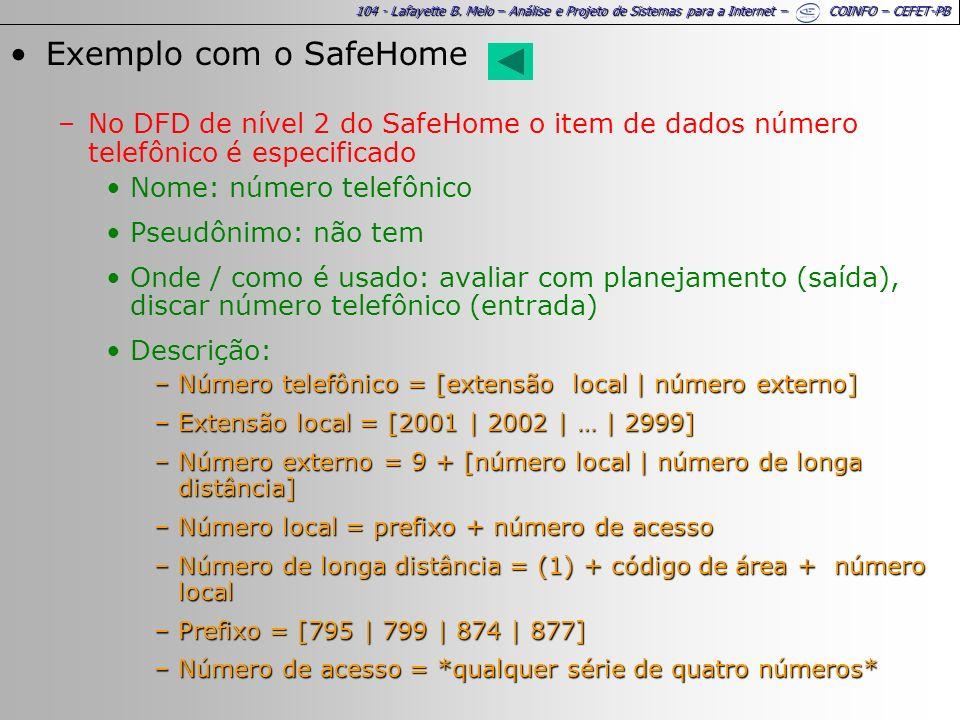 104 - Lafayette B. Melo – Análise e Projeto de Sistemas para a Internet – COINFO – CEFET-PB Exemplo com o SafeHome –No DFD de nível 2 do SafeHome o it