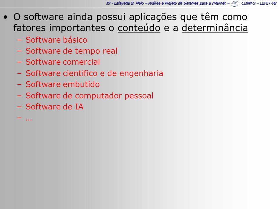 19 - Lafayette B. Melo – Análise e Projeto de Sistemas para a Internet – COINFO – CEFET-PB O software ainda possui aplicações que têm como fatores imp