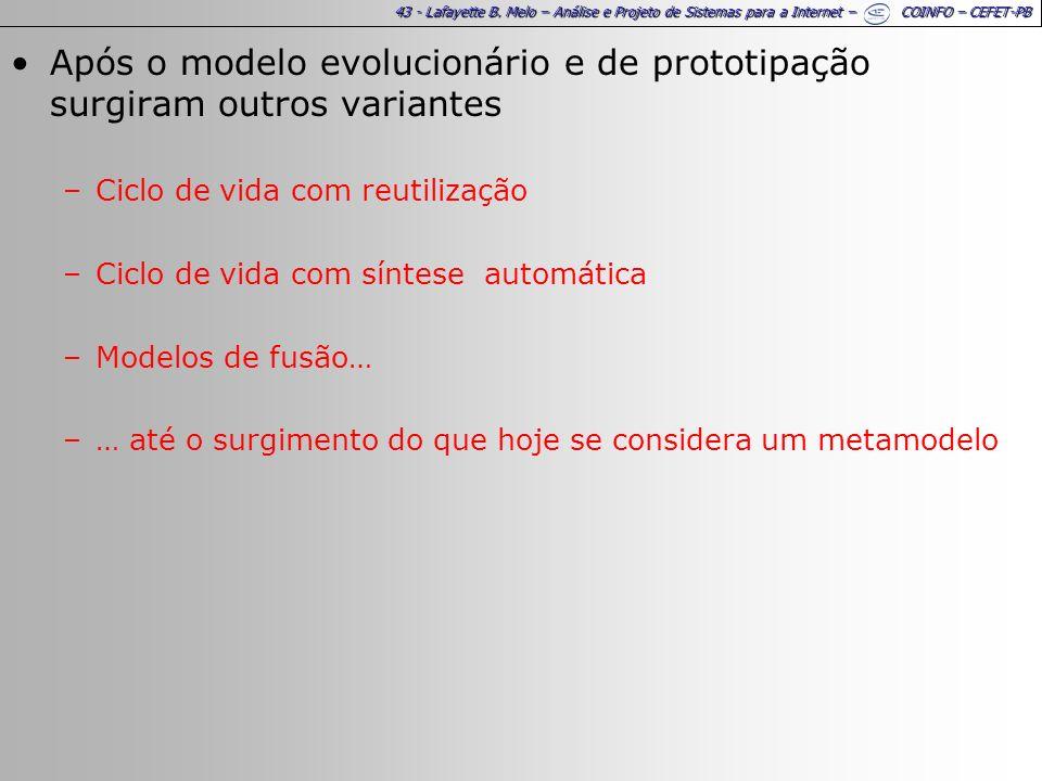 43 - Lafayette B. Melo – Análise e Projeto de Sistemas para a Internet – COINFO – CEFET-PB Após o modelo evolucionário e de prototipação surgiram outr