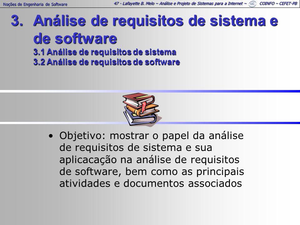 47 - Lafayette B. Melo – Análise e Projeto de Sistemas para a Internet – COINFO – CEFET-PB Noções de Engenharia de Software 3.Análise de requisitos de