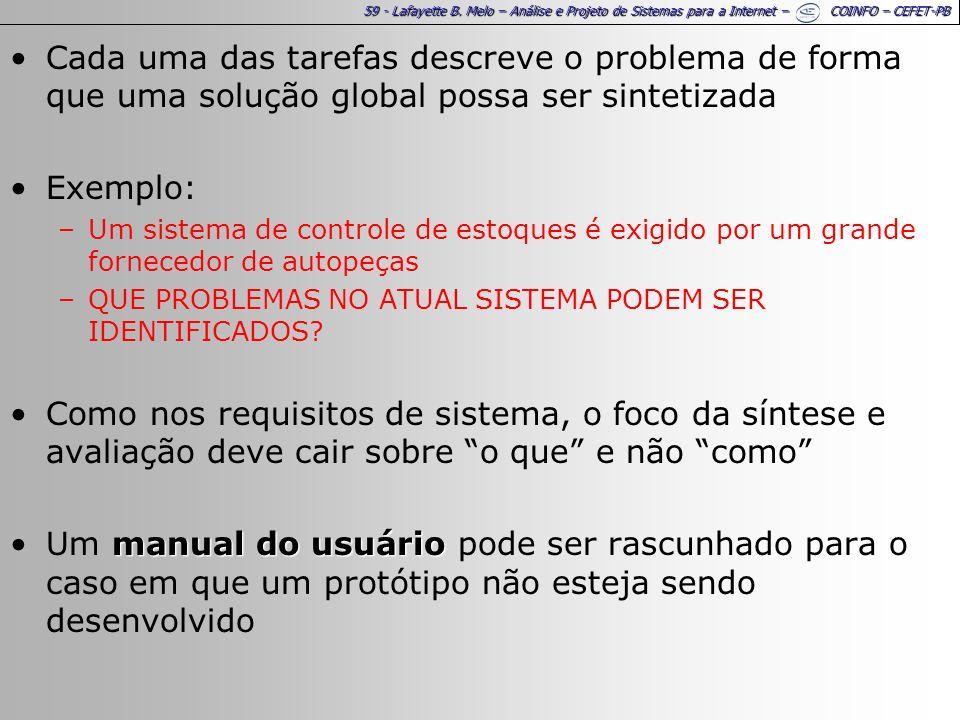59 - Lafayette B. Melo – Análise e Projeto de Sistemas para a Internet – COINFO – CEFET-PB Cada uma das tarefas descreve o problema de forma que uma s