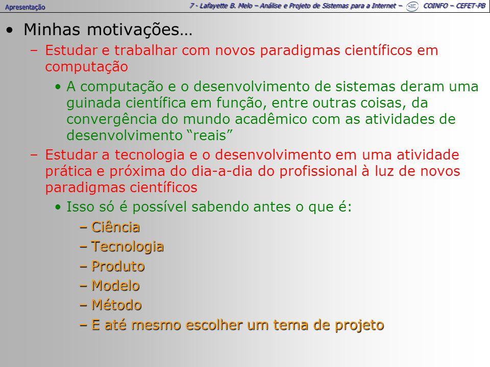 7 - Lafayette B. Melo – Análise e Projeto de Sistemas para a Internet – COINFO – CEFET-PB Minhas motivações… –Estudar e trabalhar com novos paradigmas