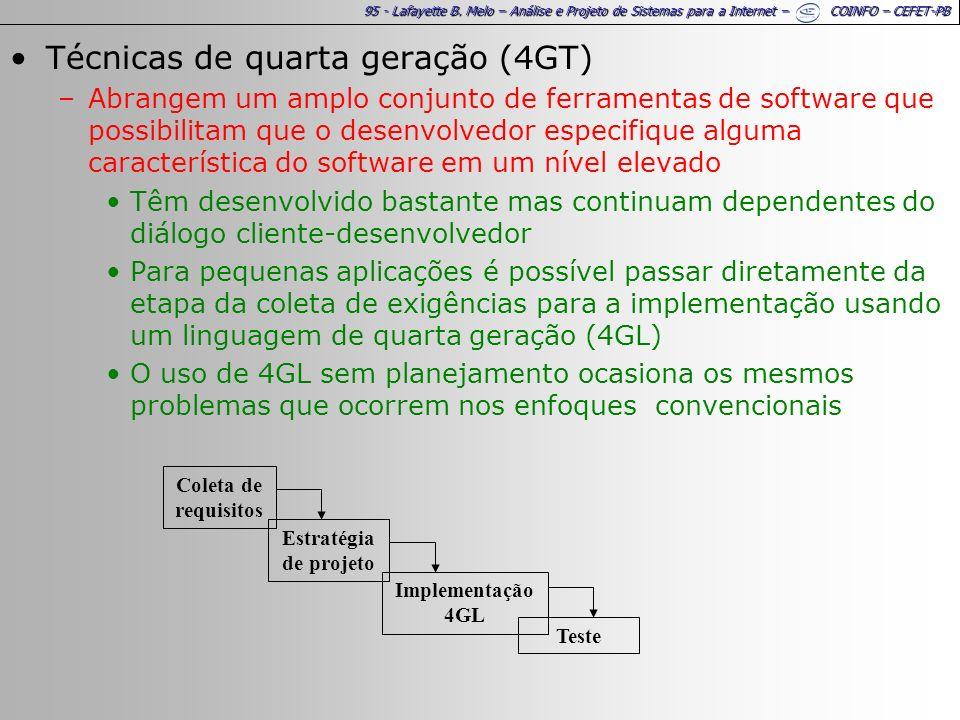95 - Lafayette B. Melo – Análise e Projeto de Sistemas para a Internet – COINFO – CEFET-PB Técnicas de quarta geração (4GT) –Abrangem um amplo conjunt