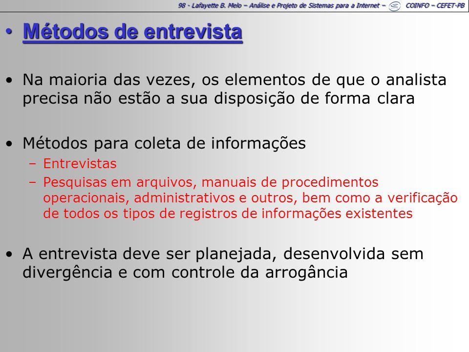 98 - Lafayette B. Melo – Análise e Projeto de Sistemas para a Internet – COINFO – CEFET-PB Métodos de entrevistaMétodos de entrevista Na maioria das v