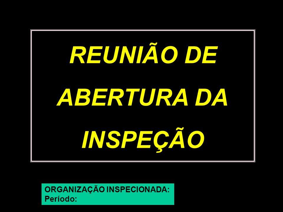 REUNIÃO DE ABERTURA DA INSPEÇÃO ORGANIZAÇÃO INSPECIONADA: Período: