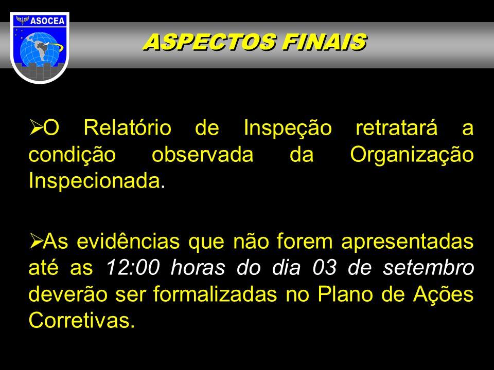 O Relatório de Inspeção retratará a condição observada da Organização Inspecionada.