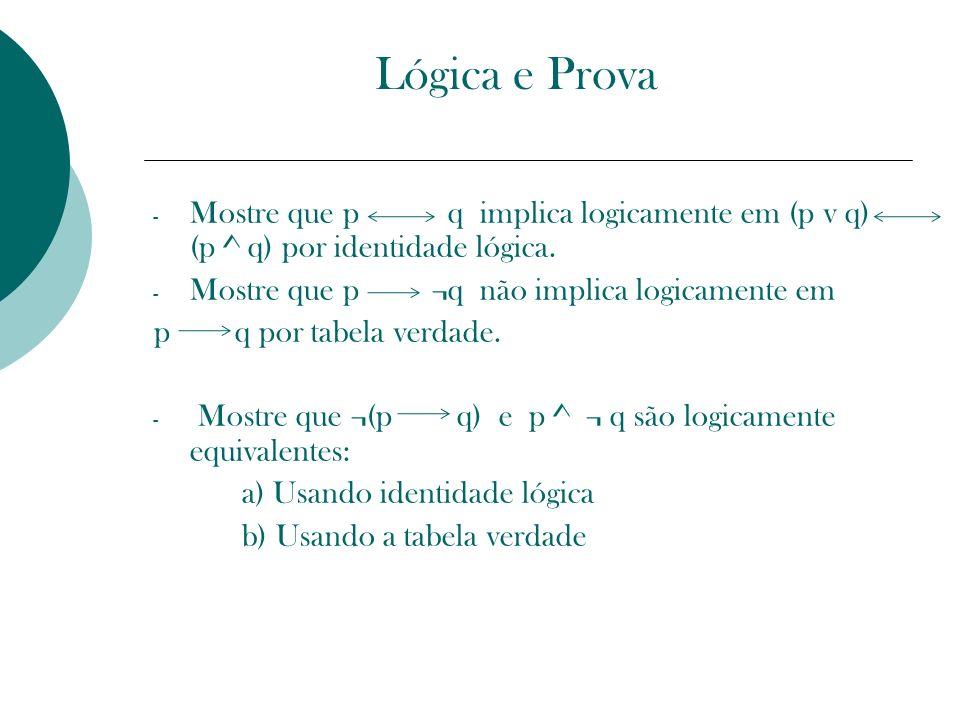 Lógica e Prova - Mostre que p q implica logicamente em (p v q) (p ^ q) por identidade lógica. - Mostre que p ¬q não implica logicamente em p q por tab