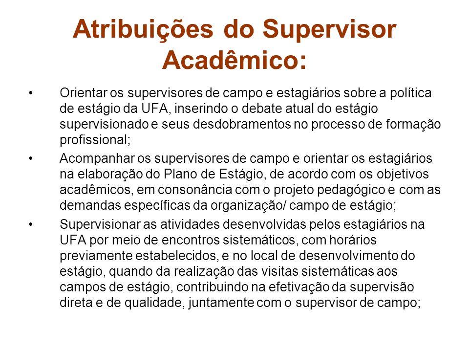 Atribuições do Supervisor Acadêmico: Orientar os supervisores de campo e estagiários sobre a política de estágio da UFA, inserindo o debate atual do e