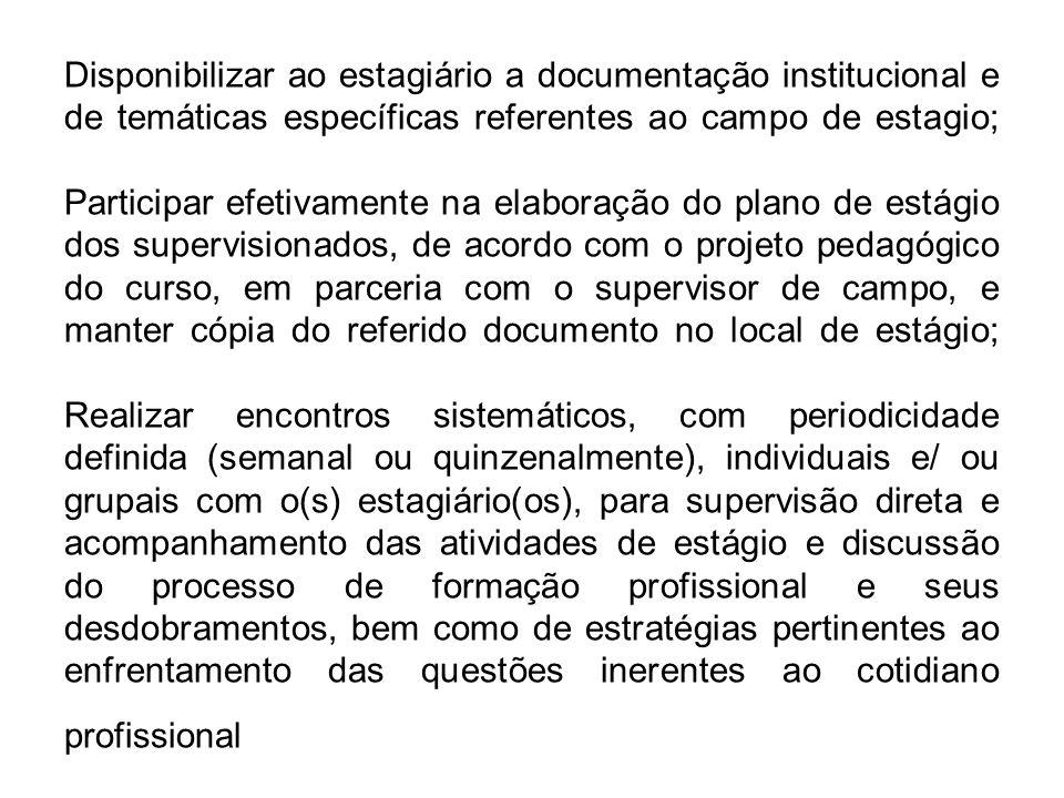 Disponibilizar ao estagiário a documentação institucional e de temáticas específicas referentes ao campo de estagio; Participar efetivamente na elabor