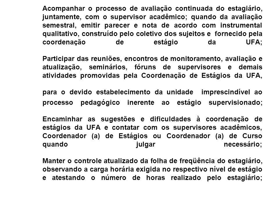 Acompanhar o processo de avaliação continuada do estagiário, juntamente, com o supervisor acadêmico; quando da avaliação semestral, emitir parecer e n