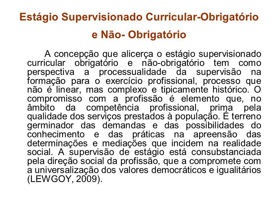 Estágio Supervisionado Curricular-Obrigatório e Não- Obrigatório A concepção que alicerça o estágio supervisionado curricular obrigatório e não-obriga