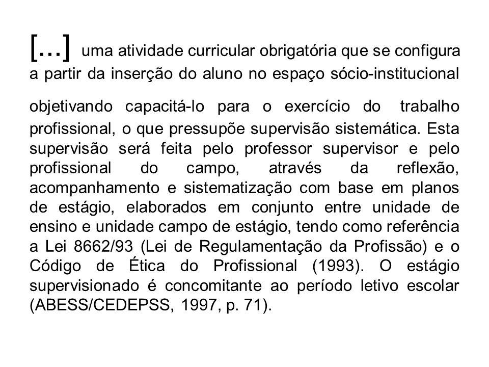 [...] uma atividade curricular obrigatória que se configura a partir da inserção do aluno no espaço sócio-institucional objetivando capacitá-lo para o