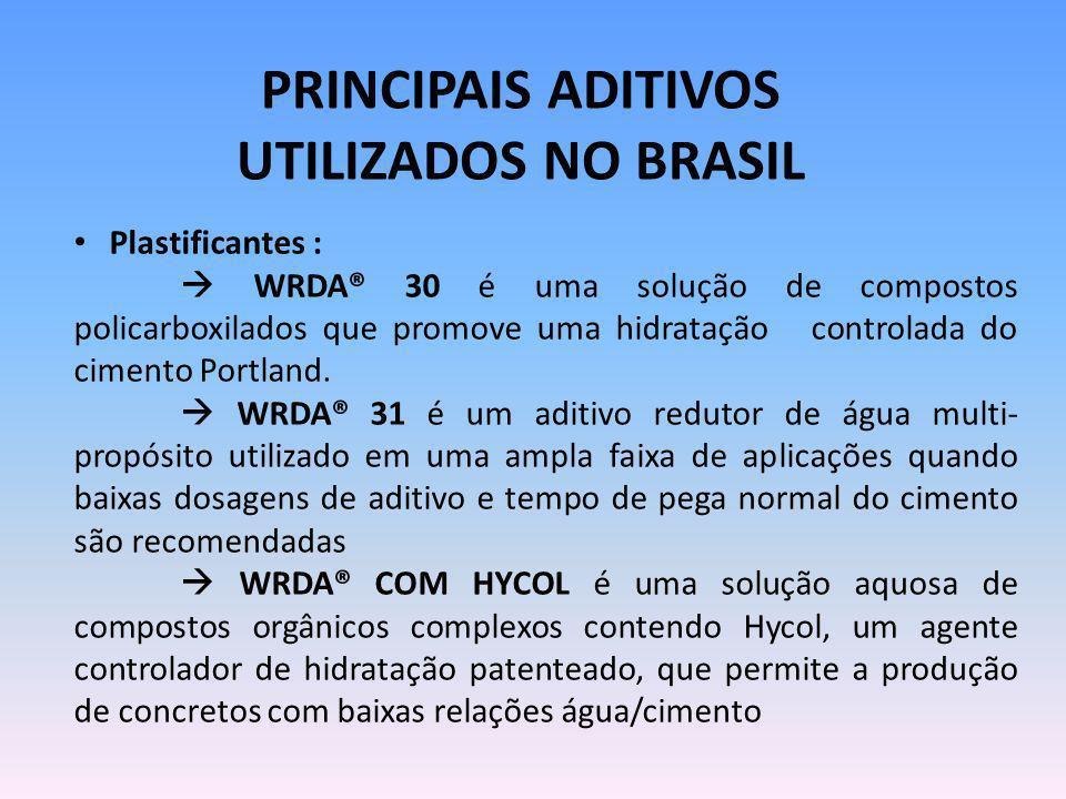 PRINCIPAIS ADITIVOS UTILIZADOS NO BRASIL Plastificantes : WRDA® 30 é uma solução de compostos policarboxilados que promove uma hidratação controlada d