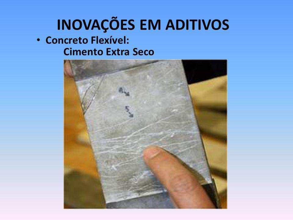 INOVAÇÕES EM ADITIVOS Cimento Extra Seco Concreto Flexível: