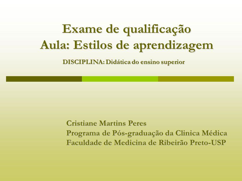 Exame de qualificação Aula: Estilos de aprendizagem Cristiane Martins Peres Programa de Pós-graduação da Clinica Médica Faculdade de Medicina de Ribei